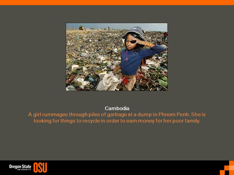 Cambodia A girl rummages through piles of garbage at a dump in Phnom Penh.