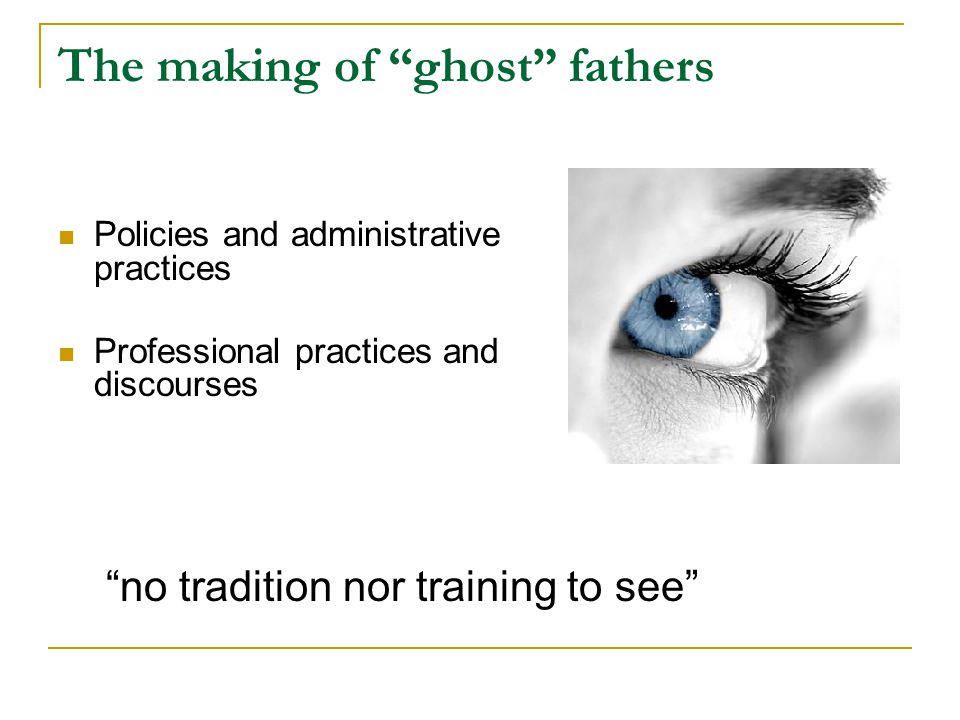 "The making of ""ghost"" fathers Policies and administrative practices Professional practices and discourses ""no tradition nor training to see"""
