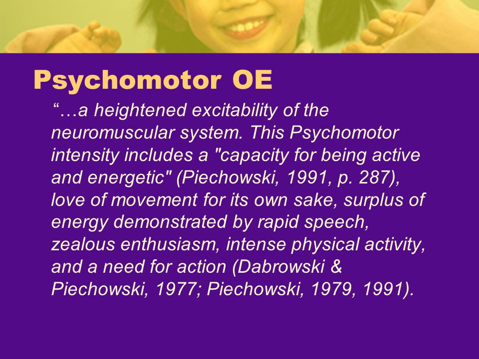 """Psychomotor OE """"…a heightened excitability of the neuromuscular system. This Psychomotor intensity includes a"""