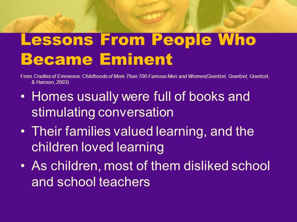 Lessons From People Who Became Eminent From Cradles of Eminence: Childhoods of More Than 700 Famous Men and Women(Goertzel, Goertzel, Goertzel, & Hans