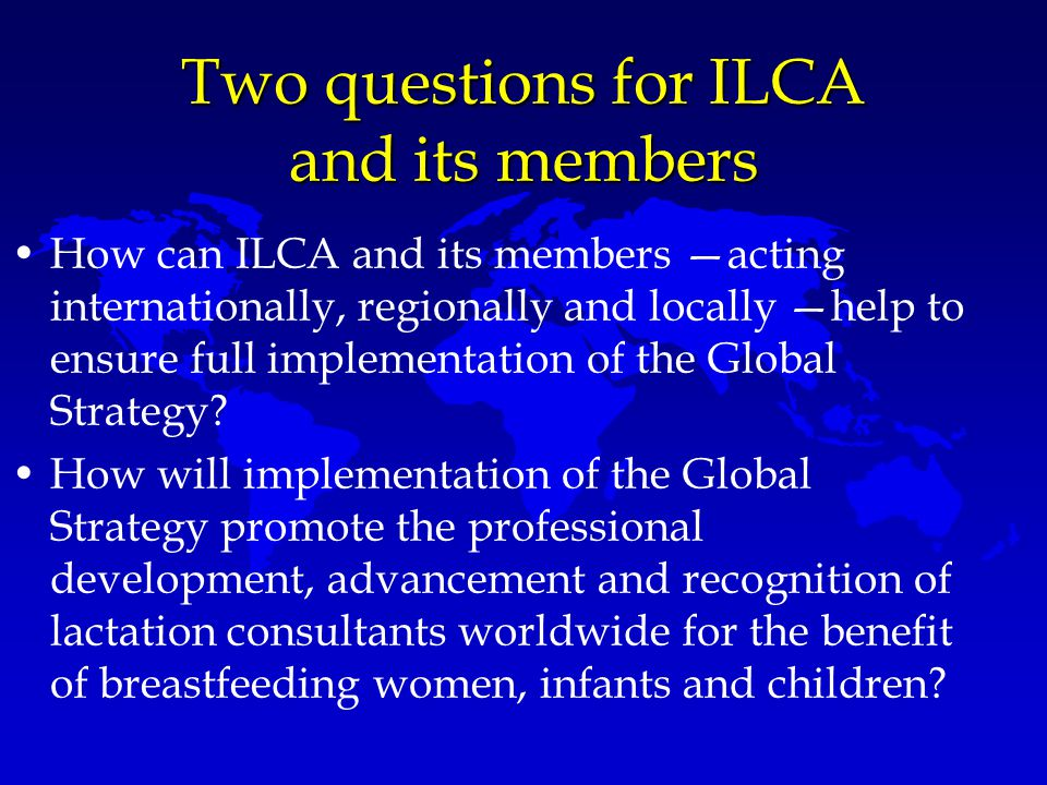 Two questions for ILCA and its members How can ILCA and its members —acting internationally, regionally and locally —help to ensure full implementatio