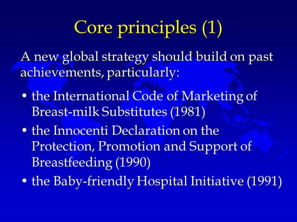 Core principles (1) the International Code of Marketing of Breast-milk Substitutes (1981) the Innocenti Declaration on the Protection, Promotion and S