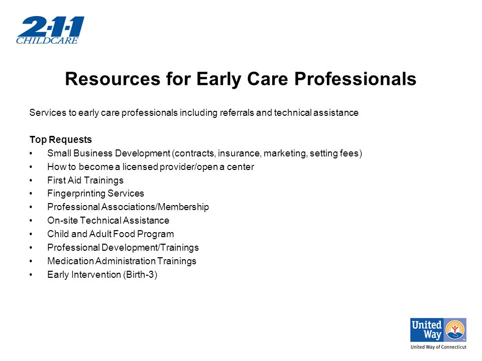 Resources for Early Care Professionals Services to early care professionals including referrals and technical assistance Top Requests Small Business D