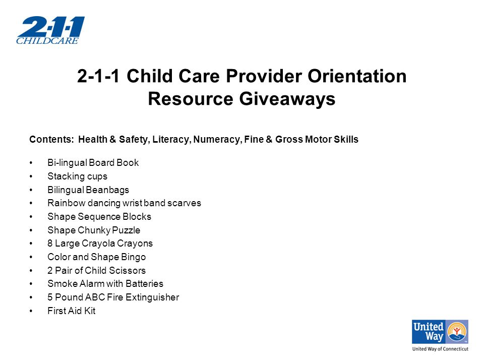 2-1-1 Child Care Provider Orientation Resource Giveaways Contents: Health & Safety, Literacy, Numeracy, Fine & Gross Motor Skills Bi-lingual Board Boo