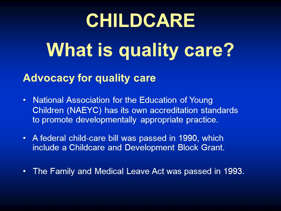 CHILDCARE What is quality care? Advocacy for quality care National Association for the Education of Young Children (NAEYC) has its own accreditation s