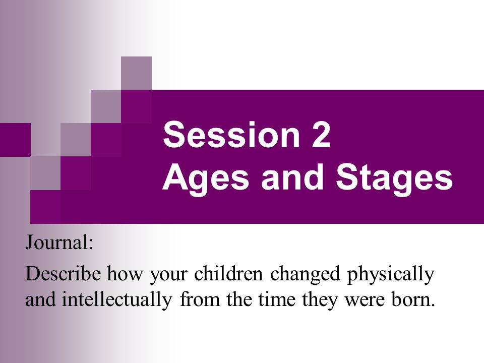 Ages and Stages of Child Development Definition:  Change in the child that occurs over time.