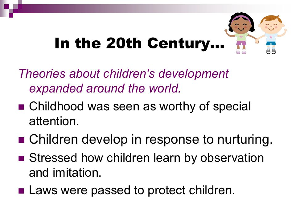 In the 20th Century… Theories about children s development expanded around the world.