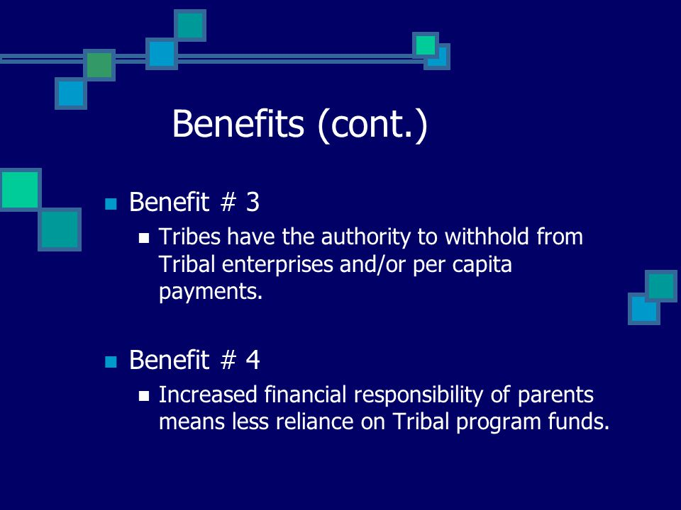 Benefits There are many benefits to having your own Tribal Child Support Agency (TCSA).