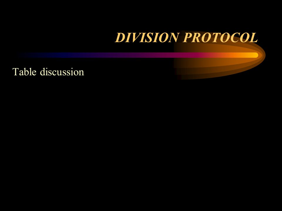 DIVISION PROTOCOL Table discussion