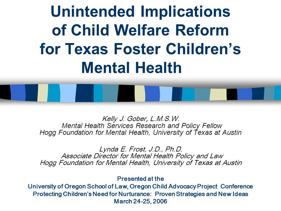 Unintended Implications of Child Welfare Reform for Texas Foster Children's Mental Health Kelly J.