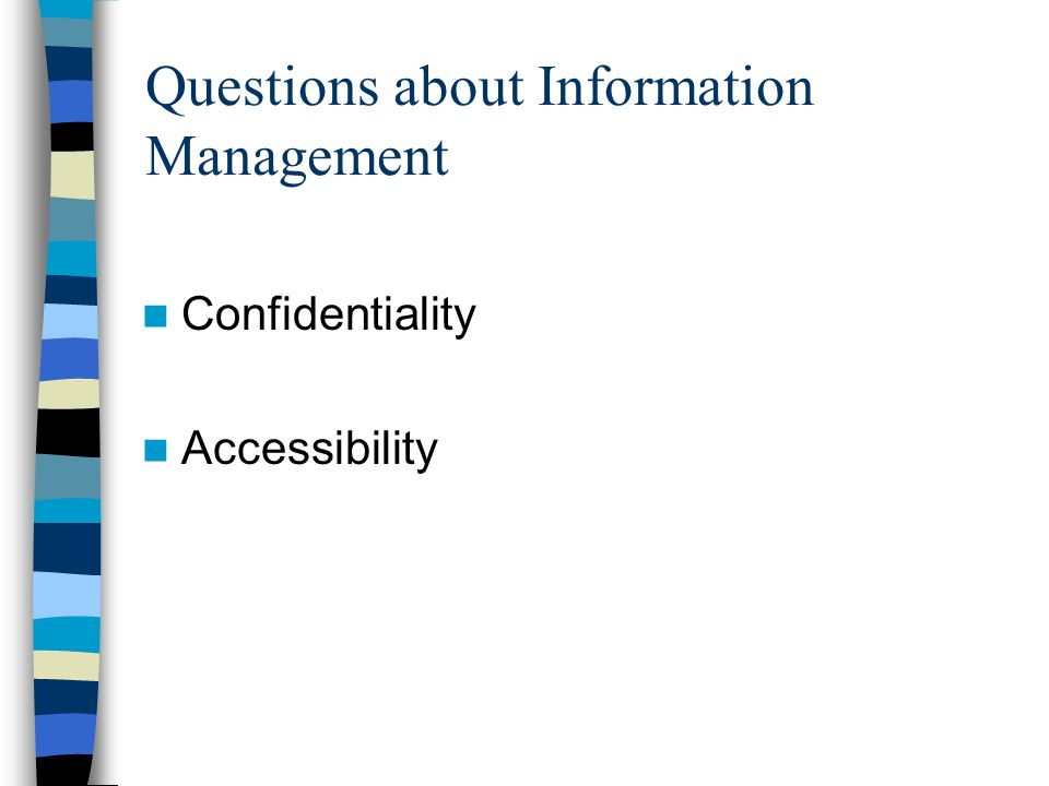 Questions about Information Management Confidentiality Accessibility