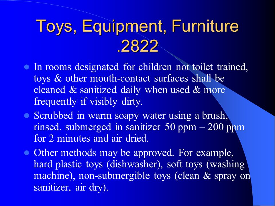 Toys, Equipment, Furniture.2822 In rooms designated for children not toilet trained, toys & other mouth-contact surfaces shall be cleaned & sanitized