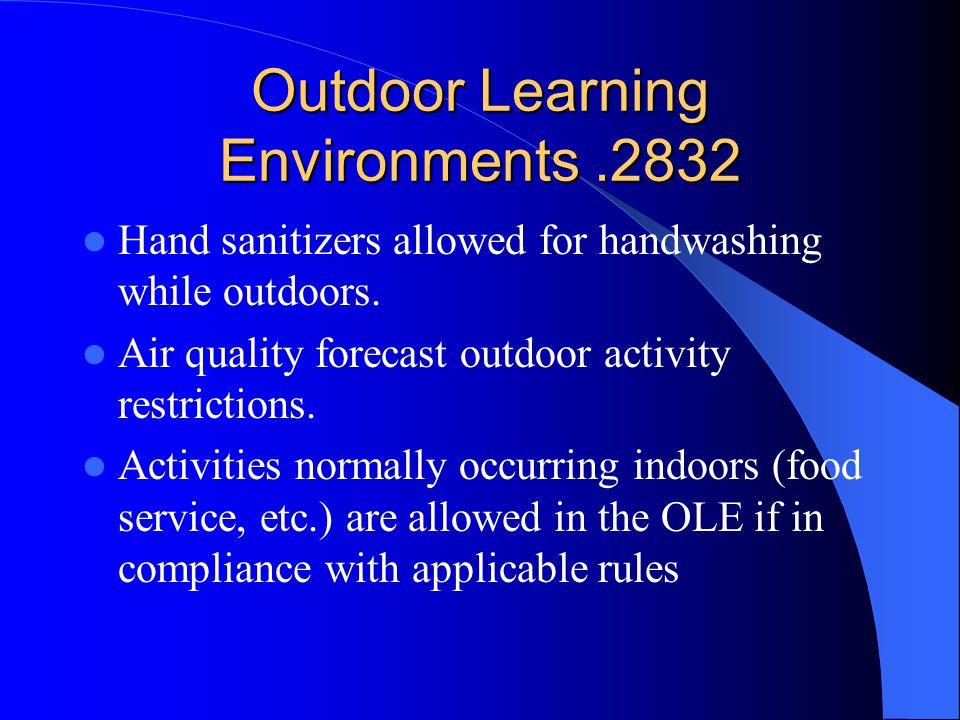 Outdoor Learning Environments.2832 Hand sanitizers allowed for handwashing while outdoors. Air quality forecast outdoor activity restrictions. Activit