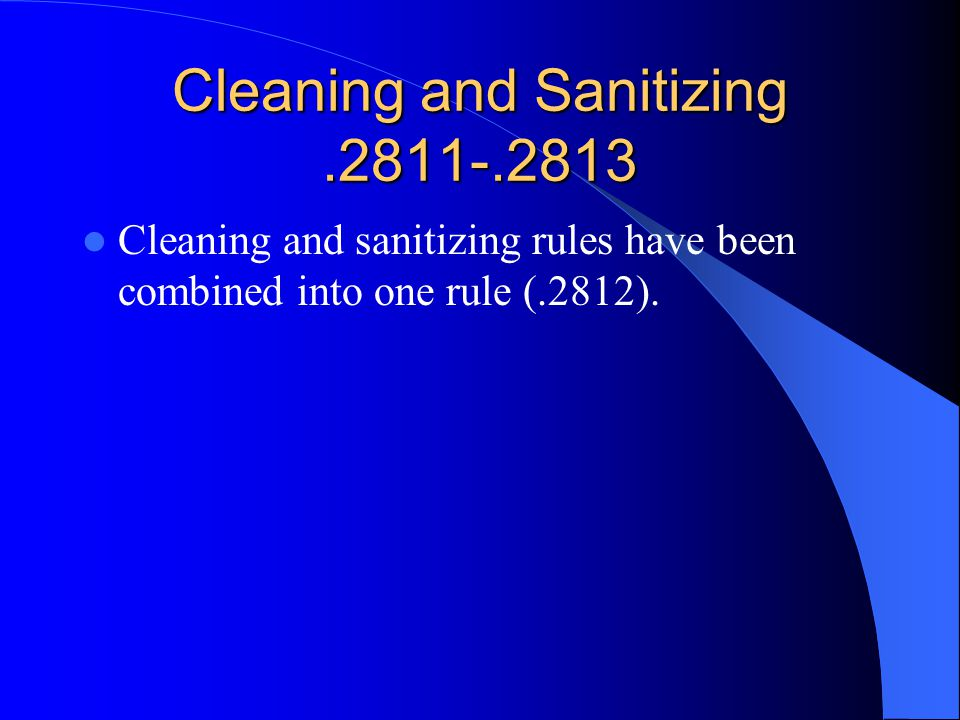 Cleaning and Sanitizing.2811-.2813 Cleaning and sanitizing rules have been combined into one rule (.2812).