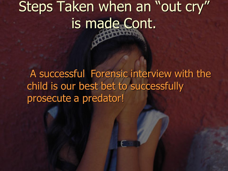 A successful Forensic interview with the child is our best bet to successfully prosecute a predator.