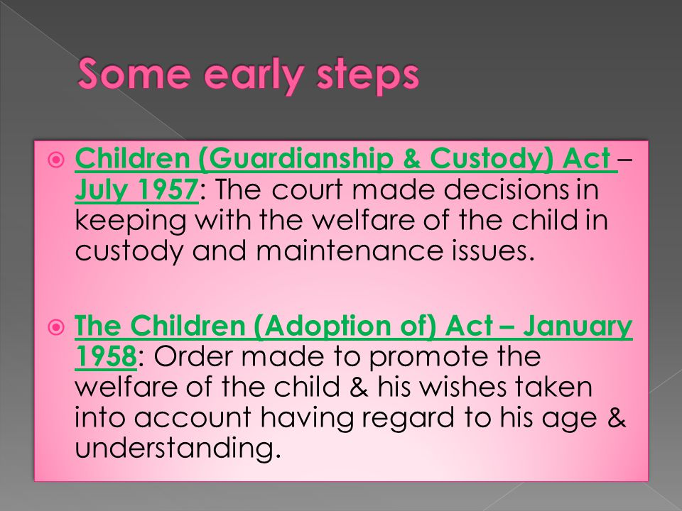  Children (Guardianship & Custody) Act – July 1957 : The court made decisions in keeping with the welfare of the child in custody and maintenance issues.