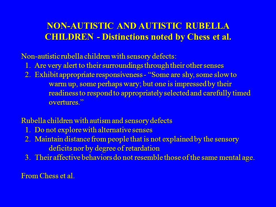 NON-AUTISTIC AND AUTISTIC RUBELLA CHILDREN - Distinctions noted by Chess et al. Non-autistic rubella children with sensory defects: 1. Are very alert