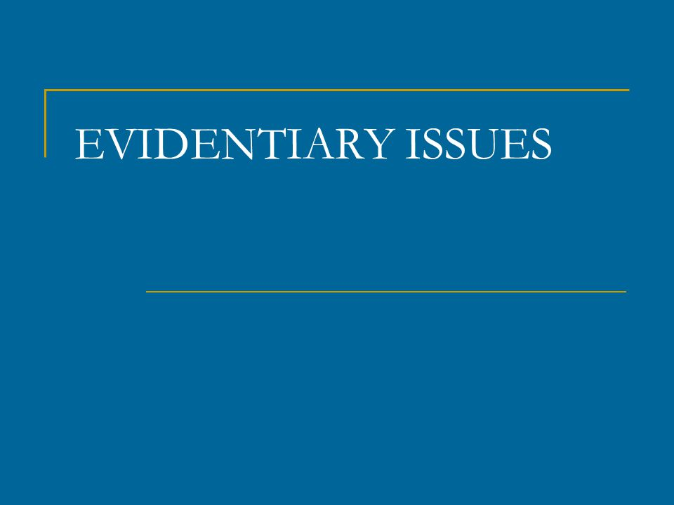 EVIDENTIARY ISSUES
