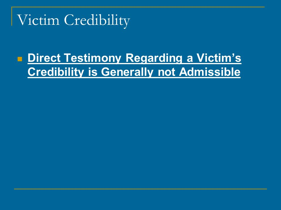Victim Credibility Direct Testimony Regarding a Victim's Credibility is Generally not Admissible