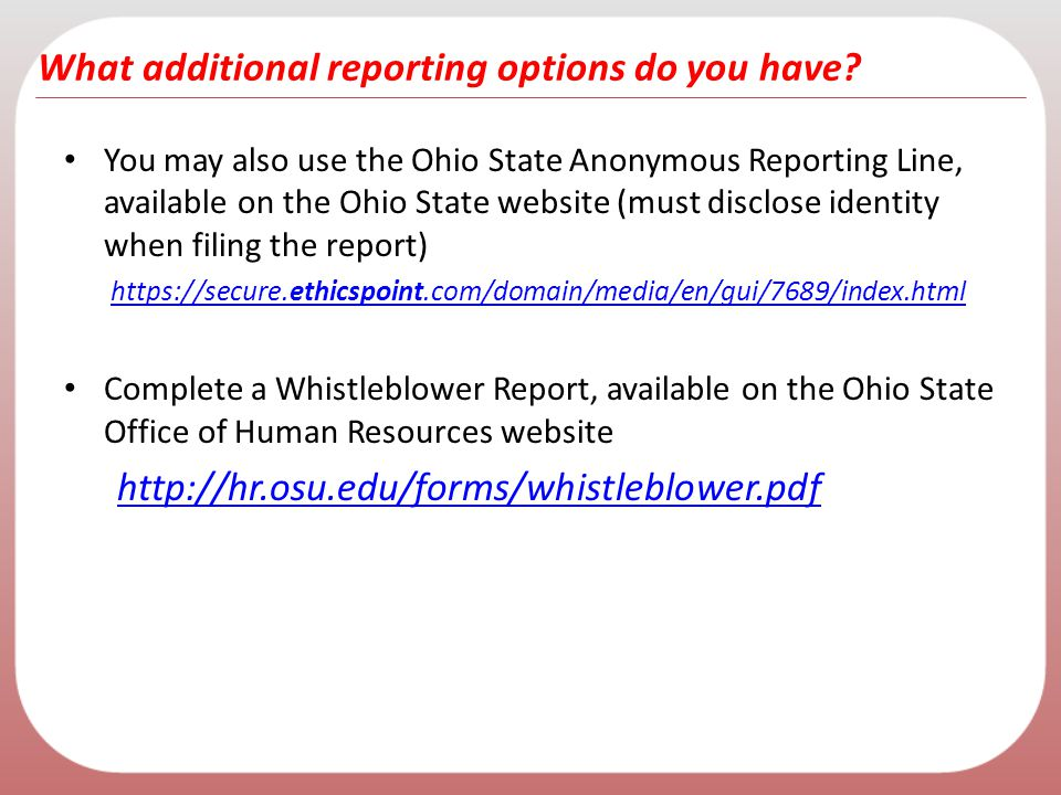 What additional reporting options do you have? You may also use the Ohio State Anonymous Reporting Line, available on the Ohio State website (must dis
