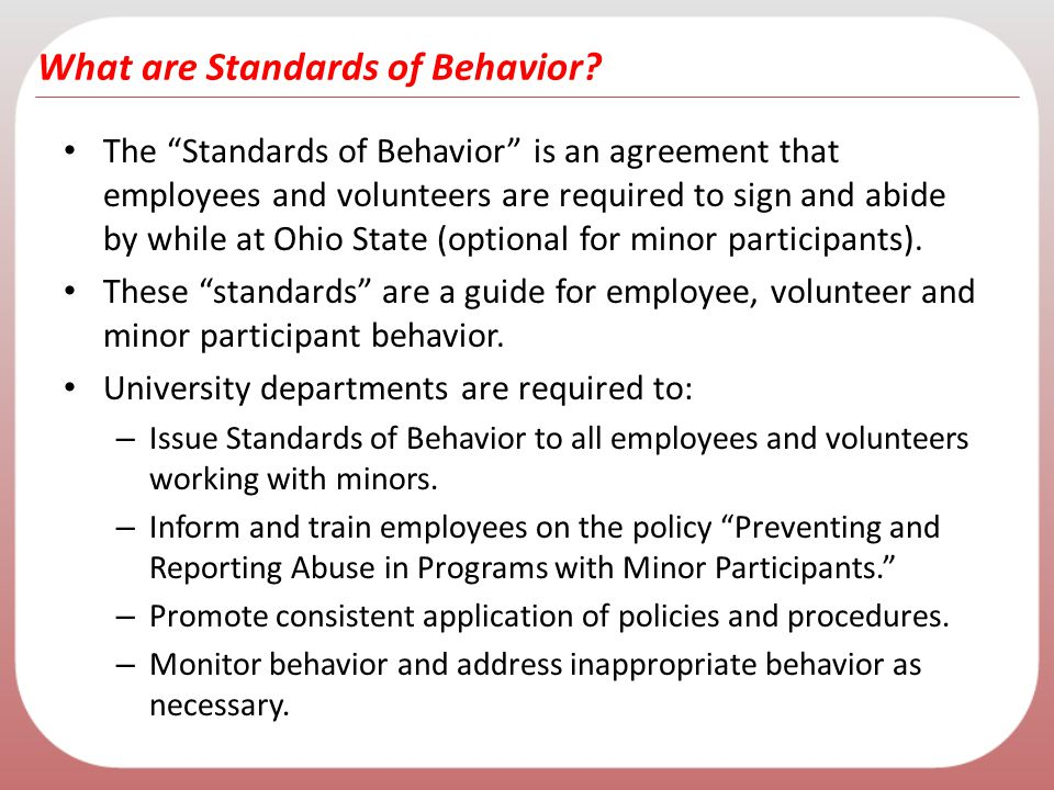 """What are Standards of Behavior? The """"Standards of Behavior"""" is an agreement that employees and volunteers are required to sign and abide by while at O"""