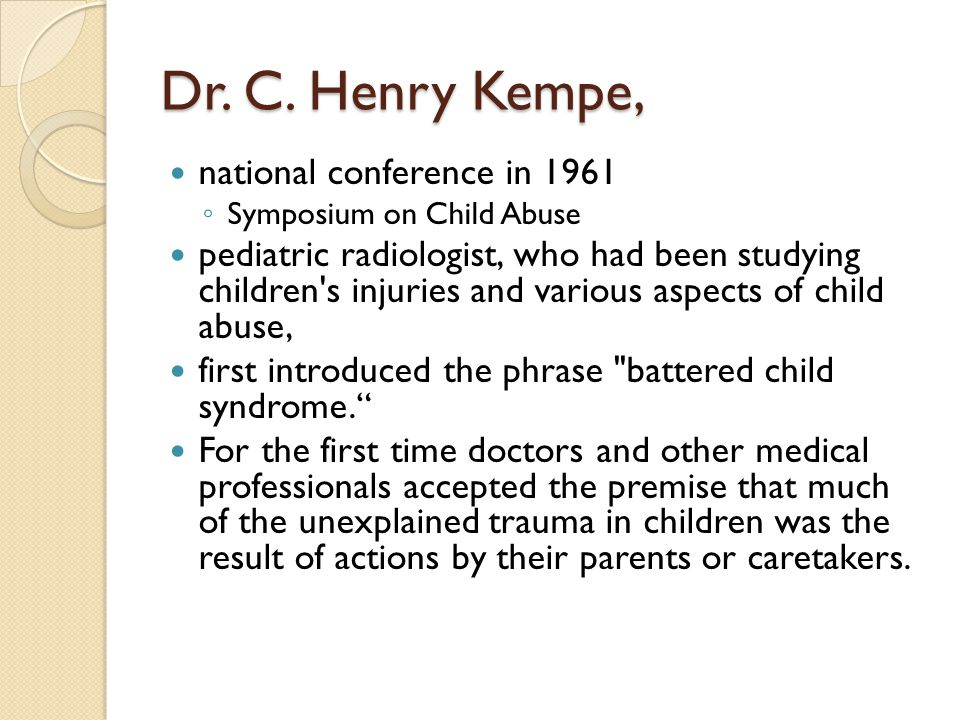 Dr. C. Henry Kempe, national conference in 1961 ◦ Symposium on Child Abuse pediatric radiologist, who had been studying children's injuries and variou