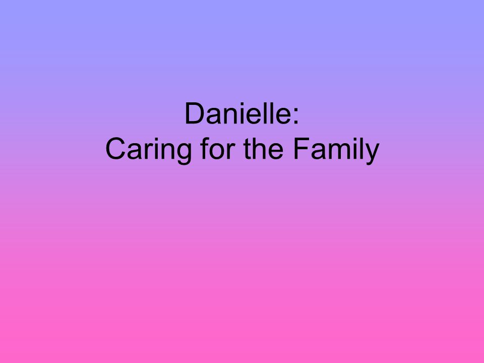 Danielle: Caring for the Family