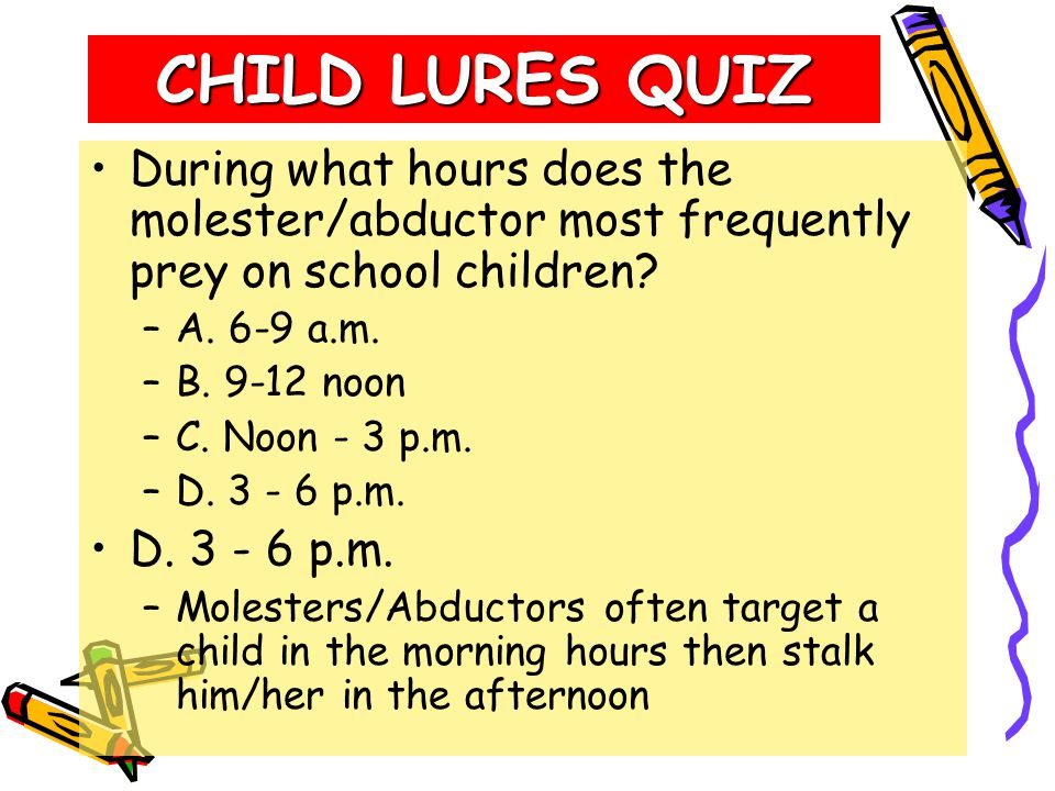CHILD LURES QUIZ What vehicle is most commonly used by the criminal abductor.