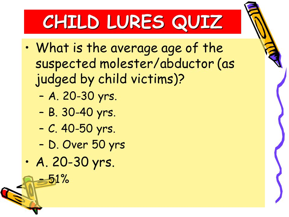 CHILD LURES QUIZ Of the following lures, which is most commonly used by the criminal abductor.