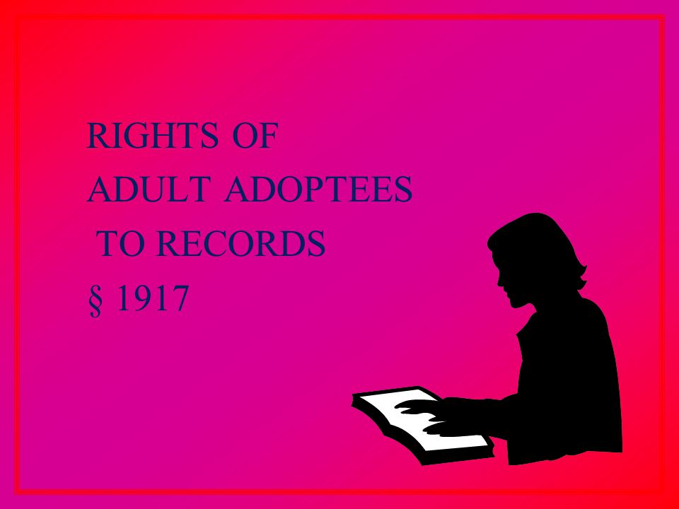 RIGHTS OF ADULT ADOPTEES TO RECORDS § 1917