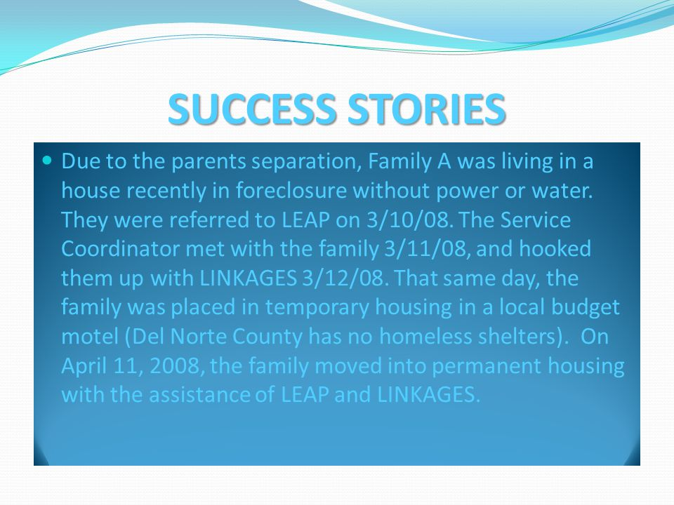 SUCCESS STORIES Due to the parents separation, Family A was living in a house recently in foreclosure without power or water.