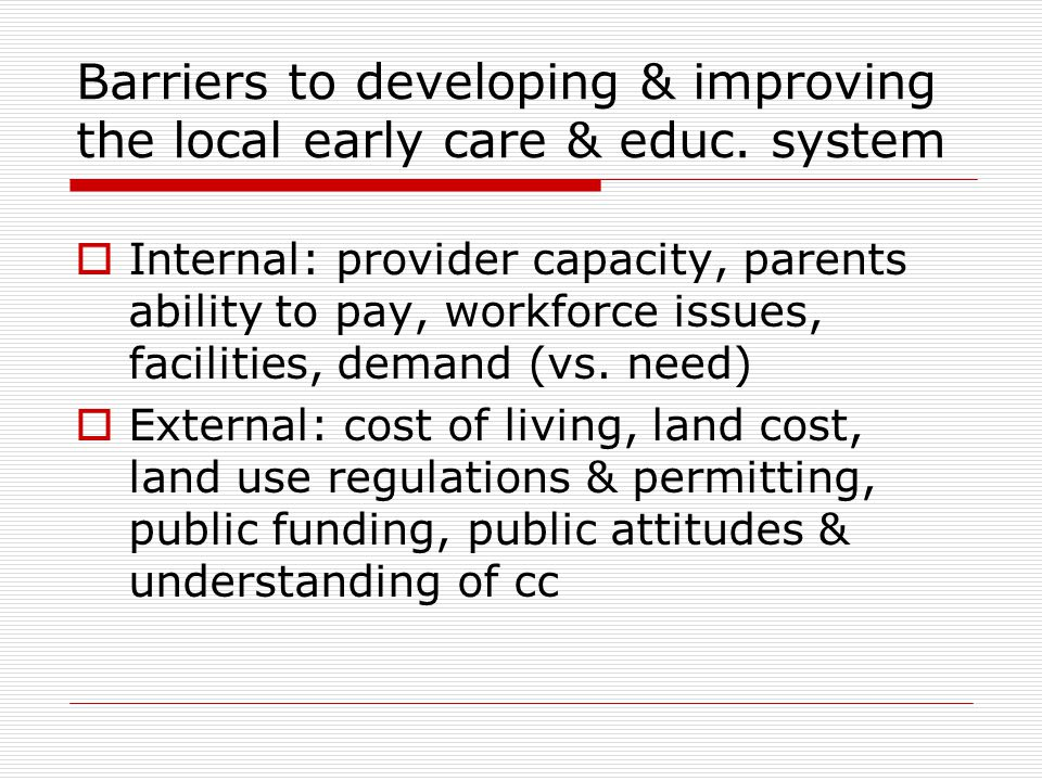 Barriers to developing & improving the local early care & educ.