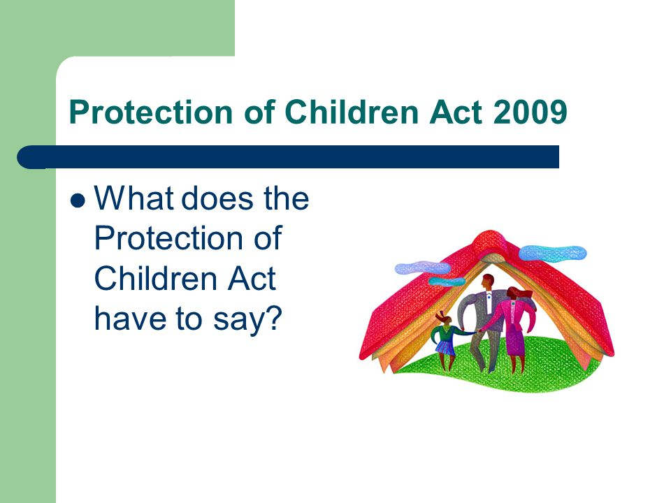 What does the Protection of Children Act, 2009 have to say.