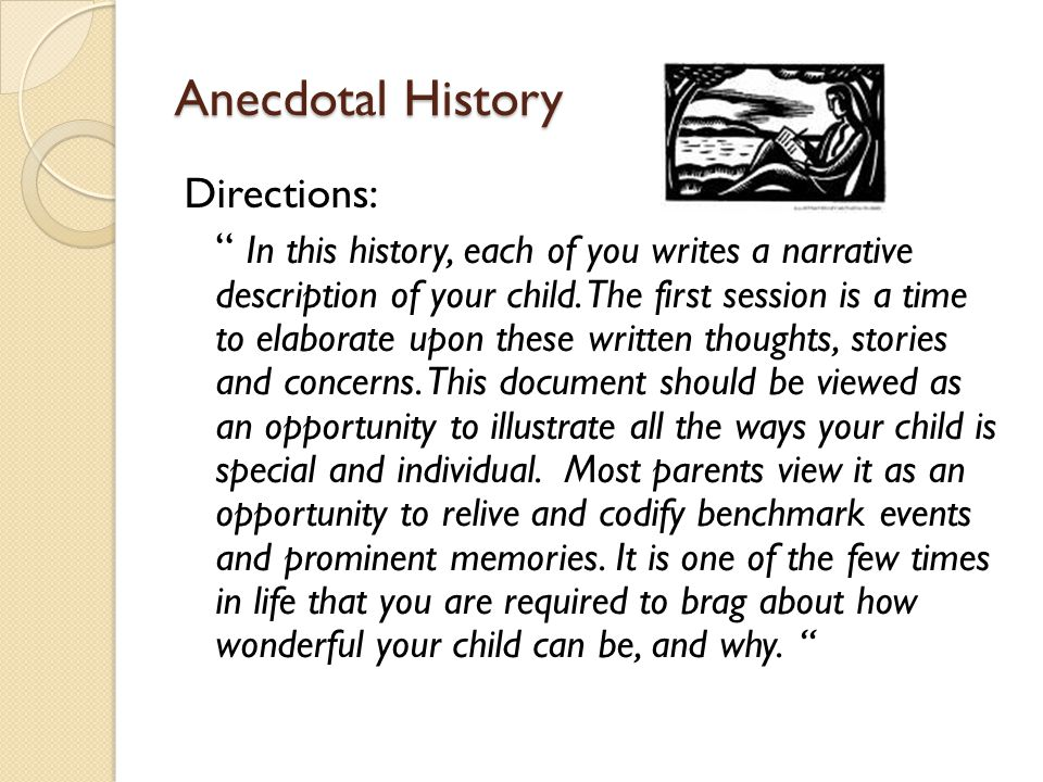 """Anecdotal History Directions: """" In this history, each of you writes a narrative description of your child. The first session is a time to elaborate up"""
