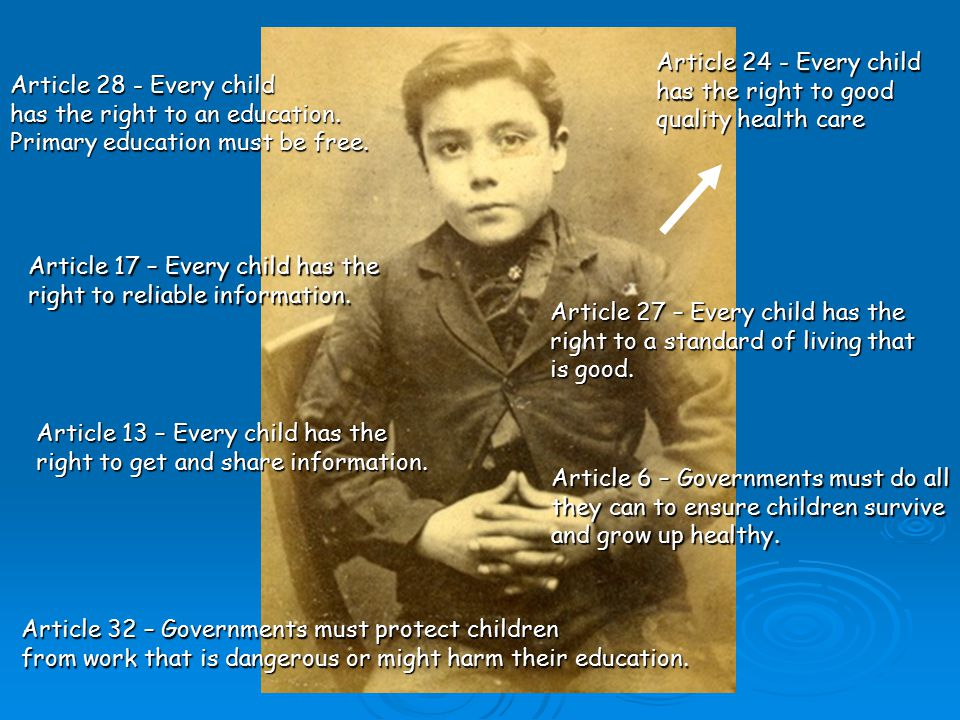 Article 24 - Every child has the right to good quality health care Article 28 - Every child has the right to an education.