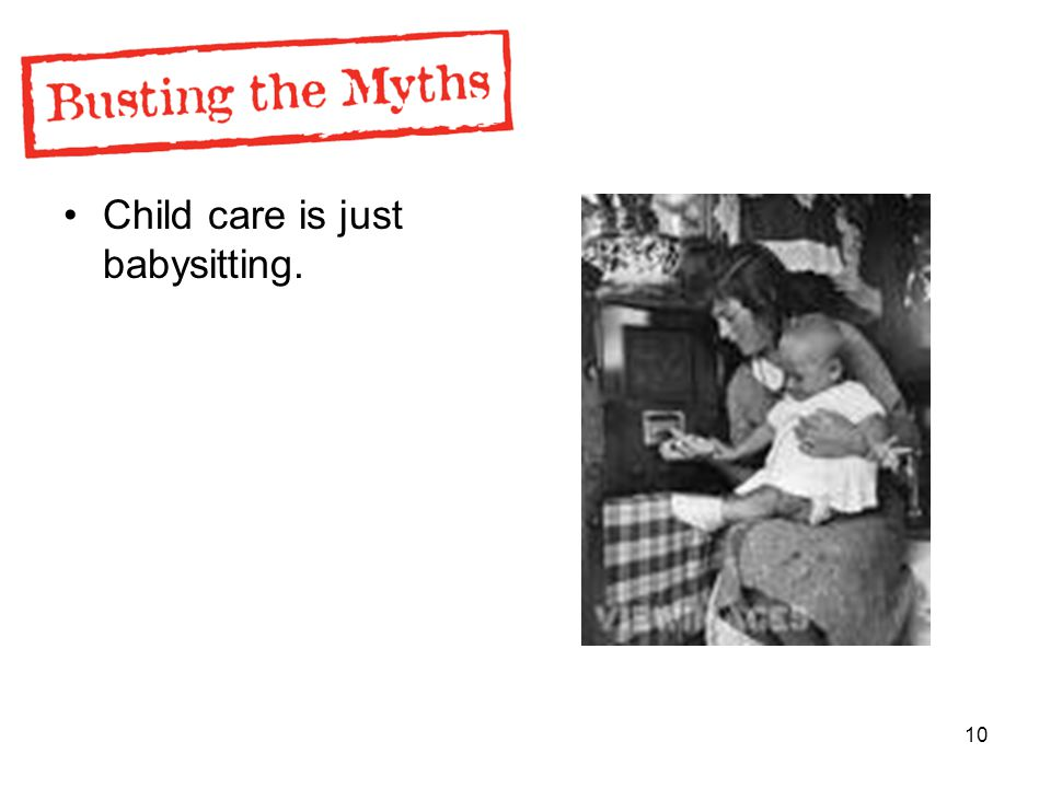 10 Child care is just babysitting.