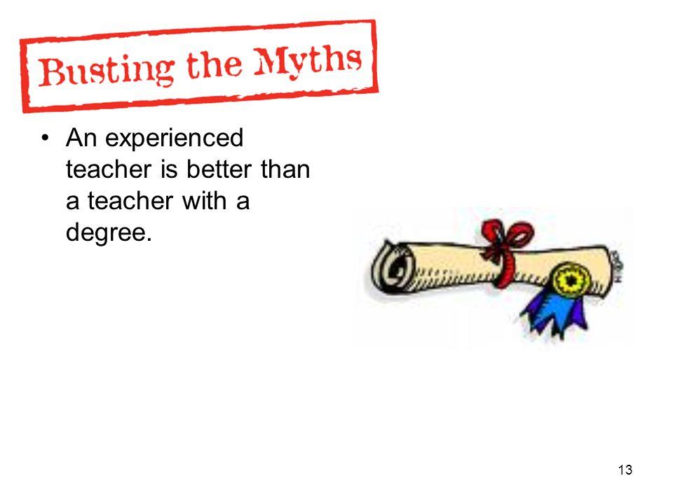 13 An experienced teacher is better than a teacher with a degree.