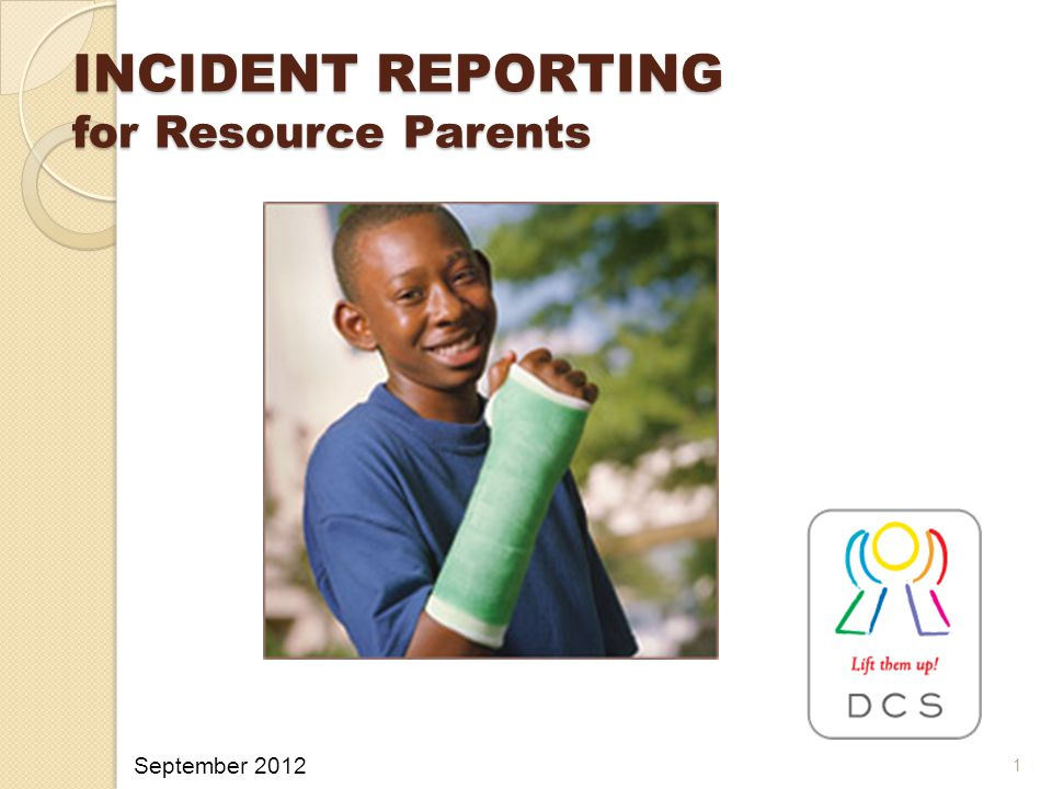 INCIDENT REPORTING for Resource Parents 1 September 2012