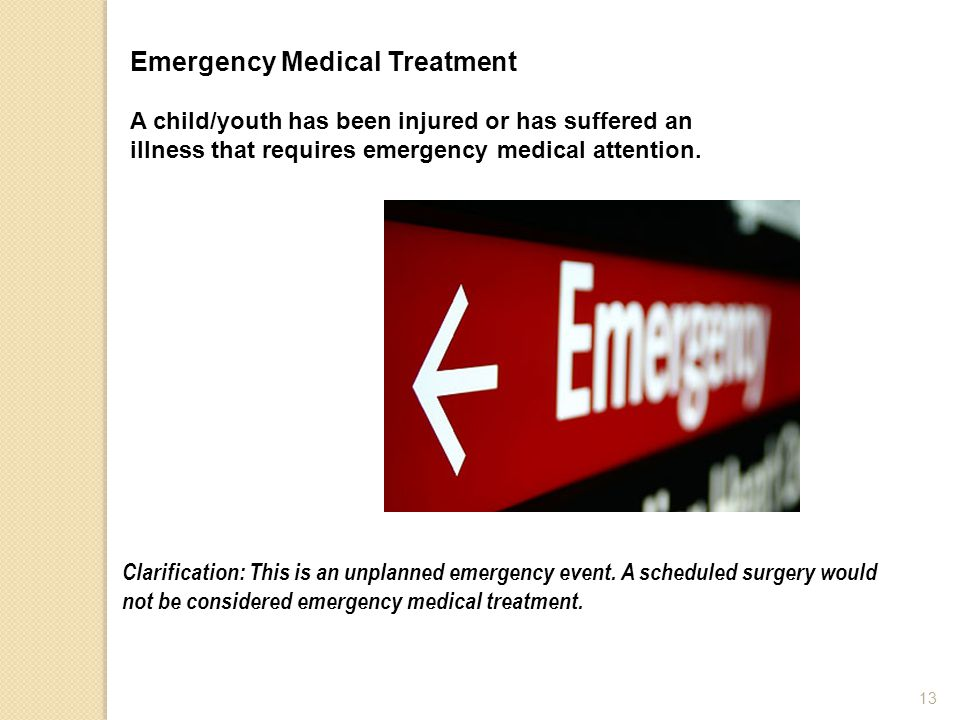 Emergency Medical Treatment A child/youth has been injured or has suffered an illness that requires emergency medical attention. Clarification: This i