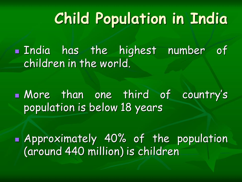 Child Population in India India has the highest number of children in the world.
