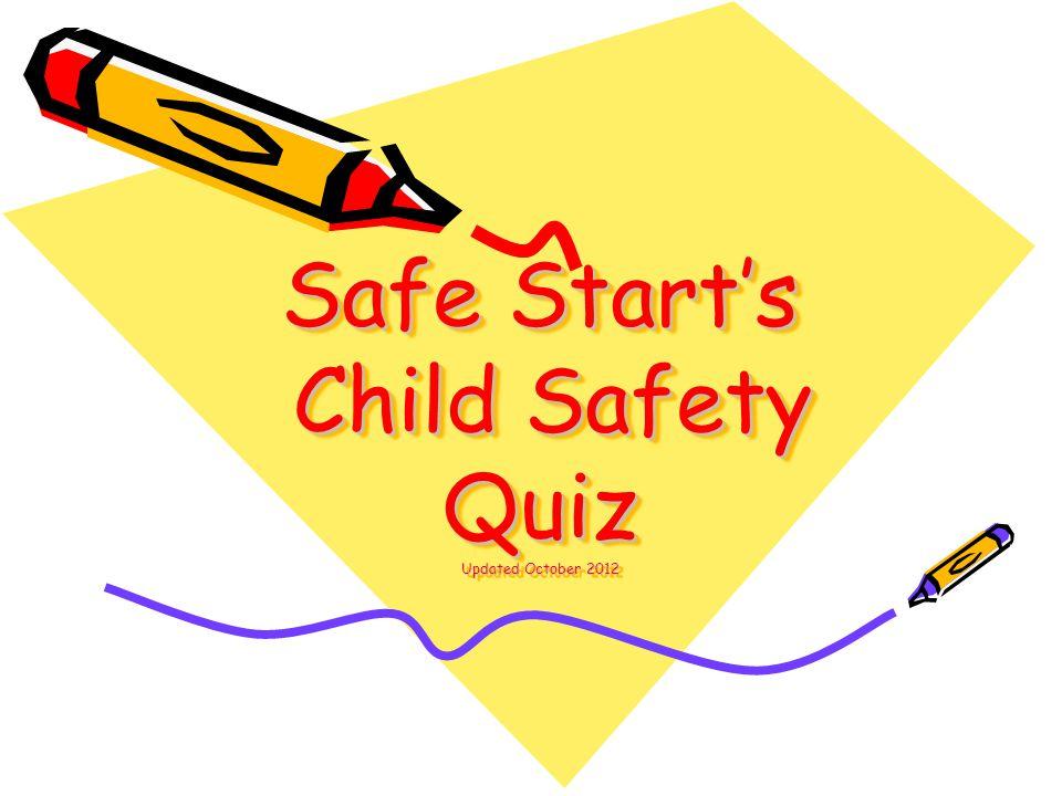 Safe Start's Child Safety Quiz Updated October 2012