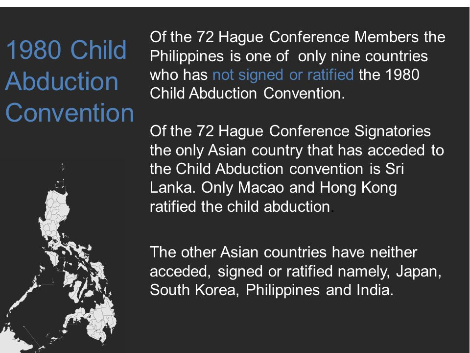 The other Asian countries have neither acceded, signed or ratified namely, Japan, South Korea, Philippines and India. Of the 72 Hague Conference Membe