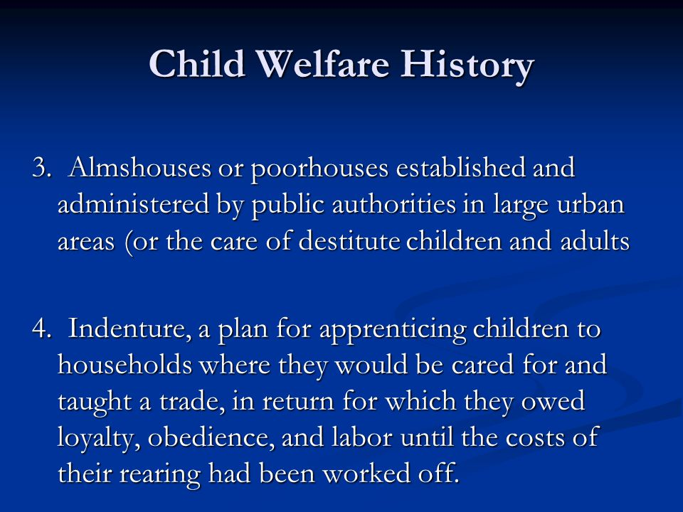 Child Welfare History 3. Almshouses or poorhouses established and administered by public authorities in large urban areas (or the care of destitute ch