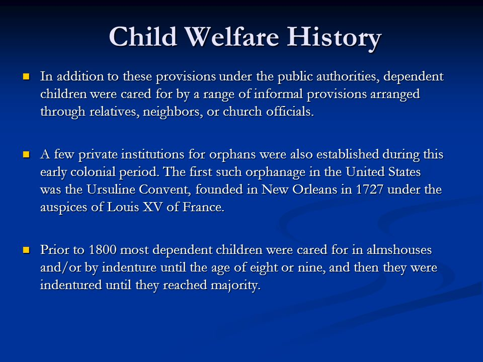 Child Welfare History In addition to these provisions under the public authorities, dependent children were cared for by a range of informal provision