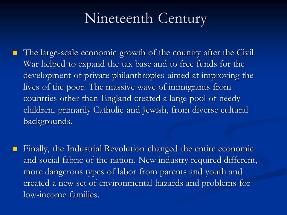 Nineteenth Century The large-scale economic growth of the country after the Civil War helped to expand the tax base and to free funds for the developm