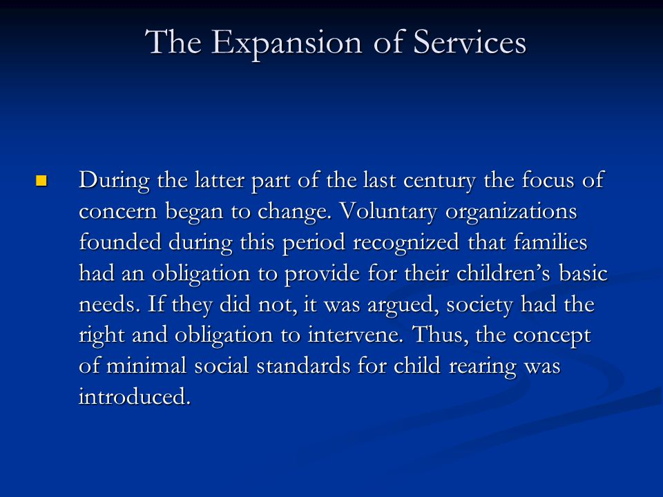 The Expansion of Services During the latter part of the last century the focus of concern began to change. Voluntary organizations founded during this