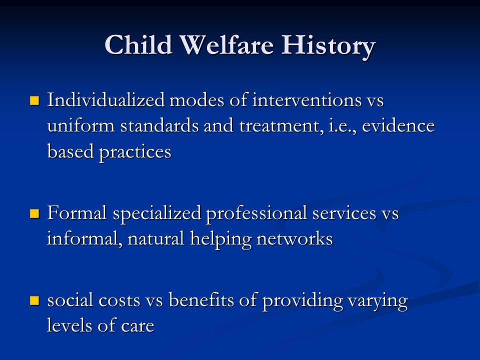 20 th Century Time Line 1909 – First White House Conference on Children 1909 – First White House Conference on Children 1912 – Creation of US Children's Bureau 1912 – Creation of US Children's Bureau 1935 - Social Security Act, Title IV, ADC; and Title V, Child Welfare Services Program 1935 - Social Security Act, Title IV, ADC; and Title V, Child Welfare Services Program 1961 – Social Security Amendment, AFDC – Foster Care 1961 – Social Security Amendment, AFDC – Foster Care 1962 – Social Security Amendment (75%-25% match for funding social services for current, former, and potential welfare recipients) 1962 – Social Security Amendment (75%-25% match for funding social services for current, former, and potential welfare recipients) 1967 – Social Security Amendments 1967 – Social Security Amendments Title IVB (Child Welfare Services Program, originally authorized under Title V) Title IVB (Child Welfare Services Program, originally authorized under Title V)