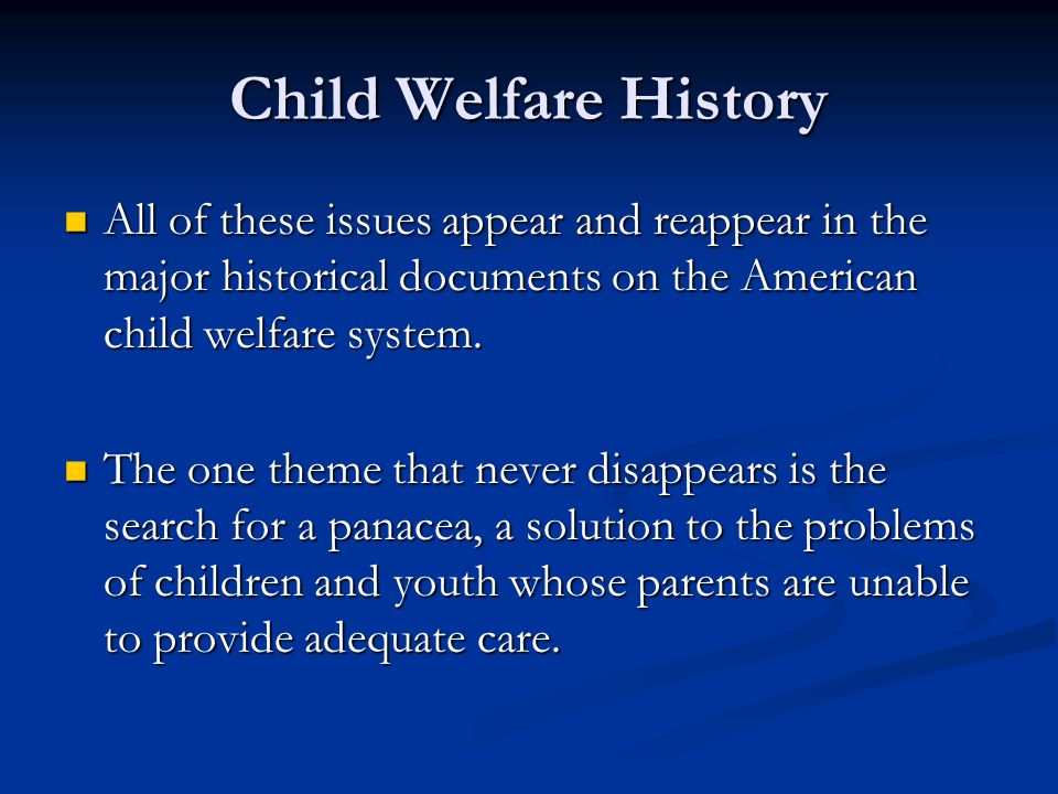 Child Welfare History All of these issues appear and reappear in the major historical documents on the American child welfare system. All of these iss