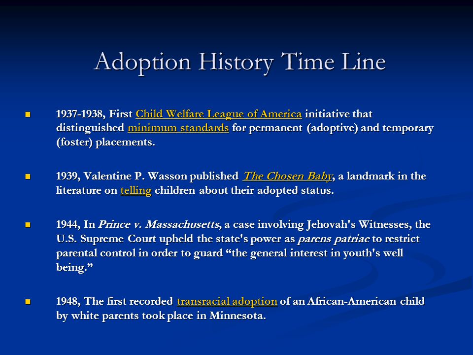 Adoption History Time Line 1937-1938, First Child Welfare League of America initiative that distinguished minimum standards for permanent (adoptive) a