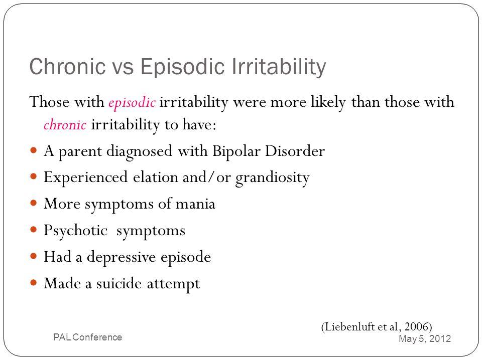 Chronic vs Episodic Irritability Those with episodic irritability were more likely than those with chronic irritability to have: A parent diagnosed wi